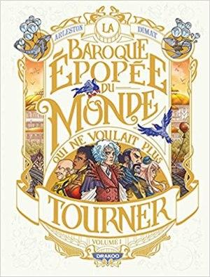 La Baroque épopée du monde qui ne voulait plus tourner Tome 1